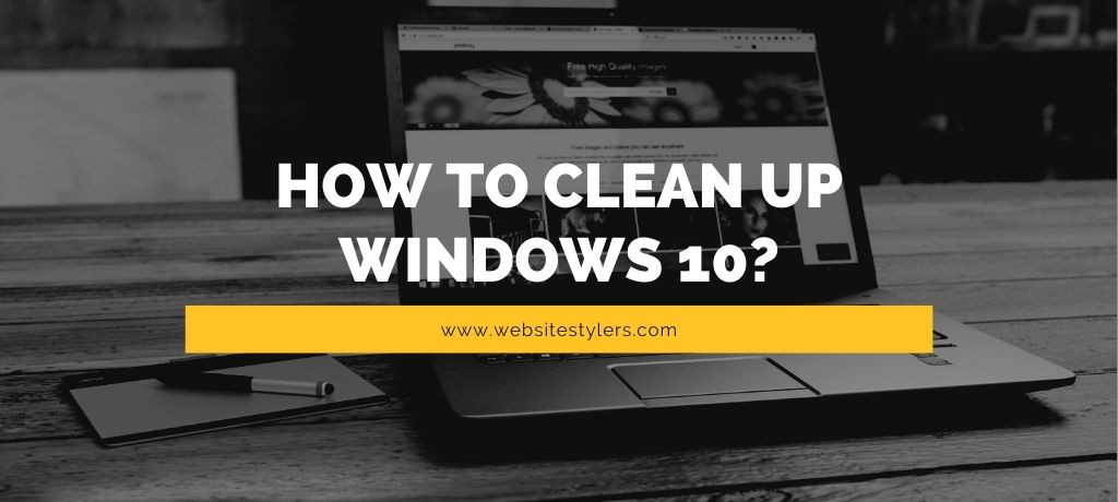 How to Clean up Windows 10 and Improve its Performance